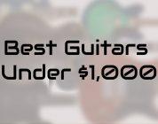 best guitars under $1,000