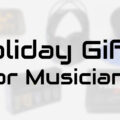 holiday gifts for musicians