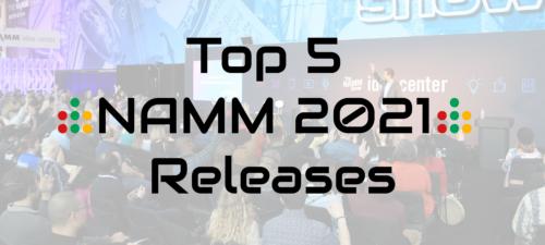Top 5 NAMM 2021 Releases