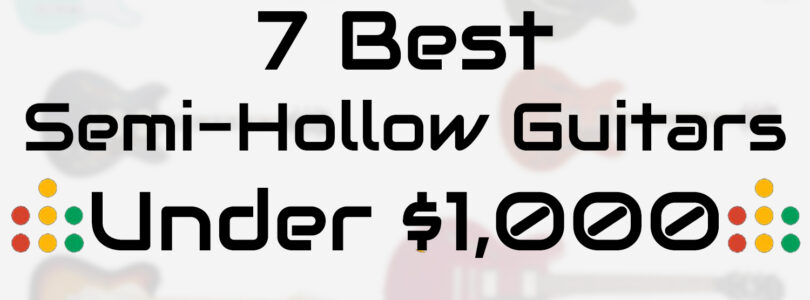 7 of the best semi-hollow guitars under $1000