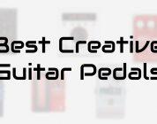 best creative guitar pedals