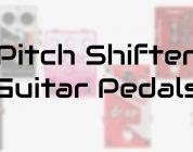 best pitch shifter guitar pedals