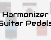 Best Harmonizer Guitar Pedals