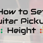 how to set guitar pickup height