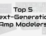 top 5 next generation amp modelers