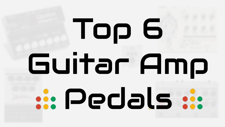 top 6 guitar amp pedals