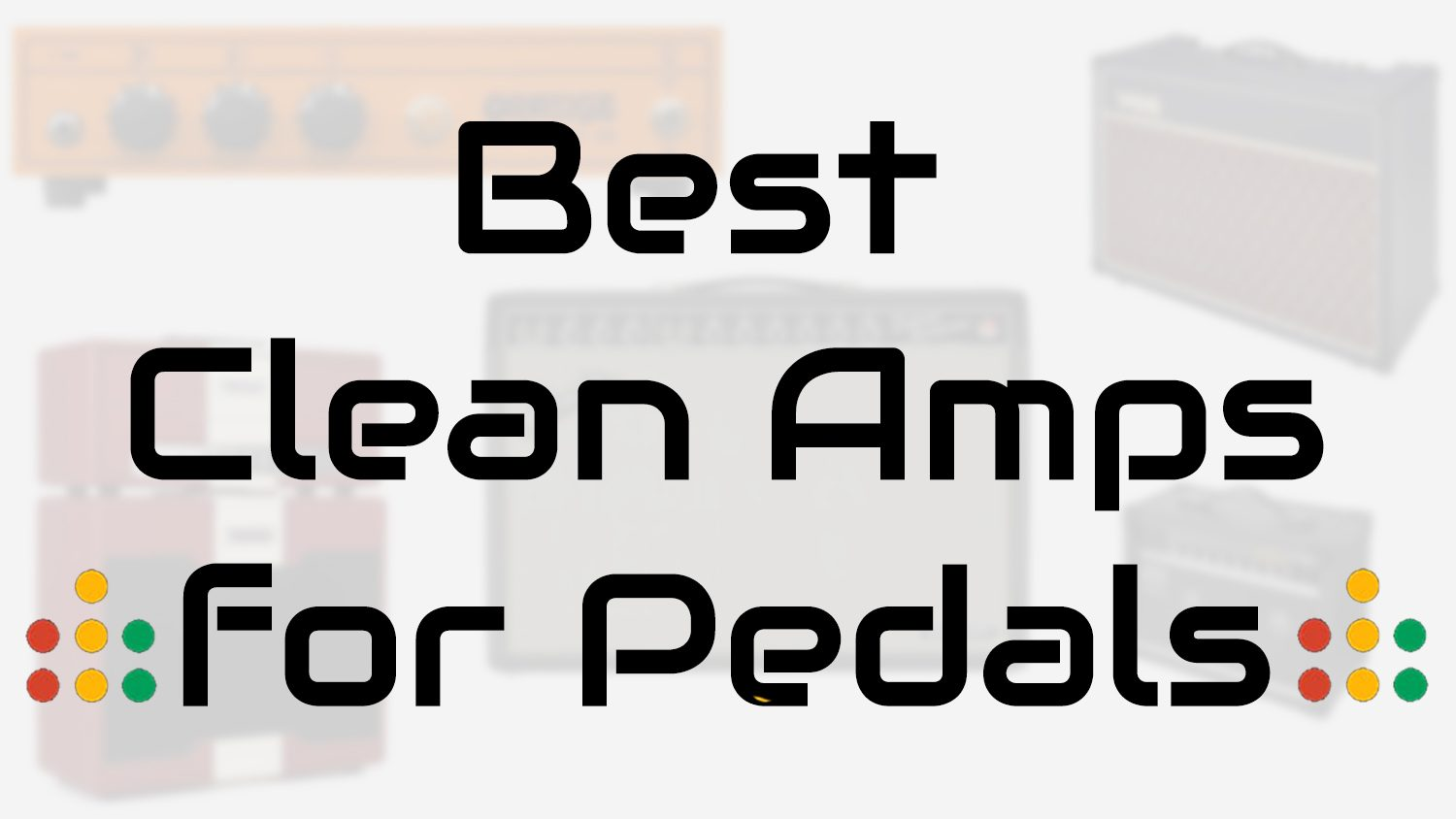 Best Clean Amps for Guitar Pedals